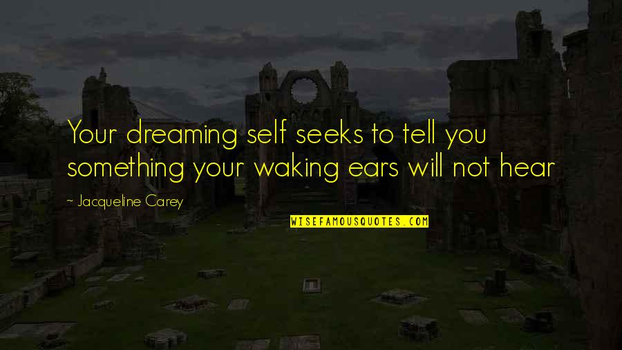 Dreaming Awake Quotes By Jacqueline Carey: Your dreaming self seeks to tell you something