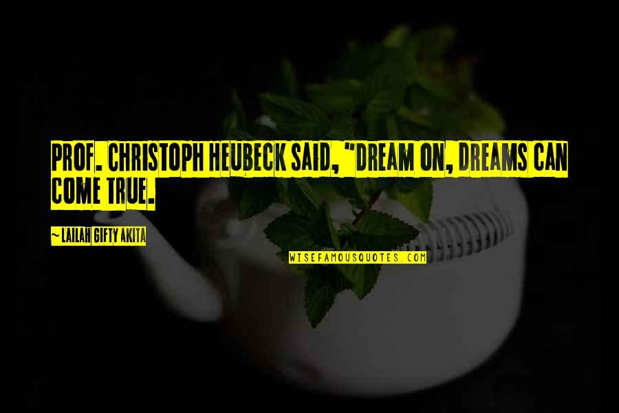 """Dreaming Awake Quotes By Lailah Gifty Akita: Prof. Christoph Heubeck said, """"Dream on, dreams can"""