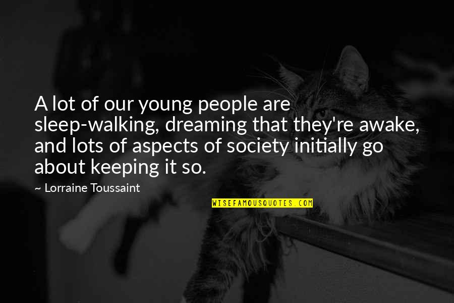 Dreaming Awake Quotes By Lorraine Toussaint: A lot of our young people are sleep-walking,