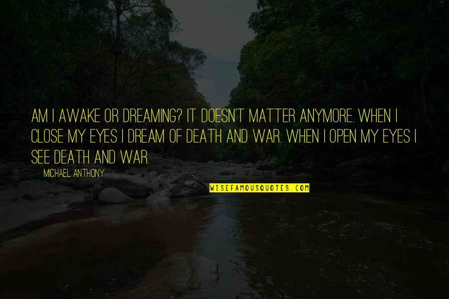 Dreaming Awake Quotes By Michael Anthony: Am I awake or dreaming? It doesn't matter