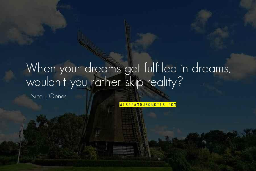 Dreaming Awake Quotes By Nico J. Genes: When your dreams get fulfilled in dreams, wouldn't