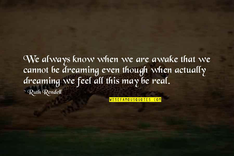 Dreaming Awake Quotes By Ruth Rendell: We always know when we are awake that