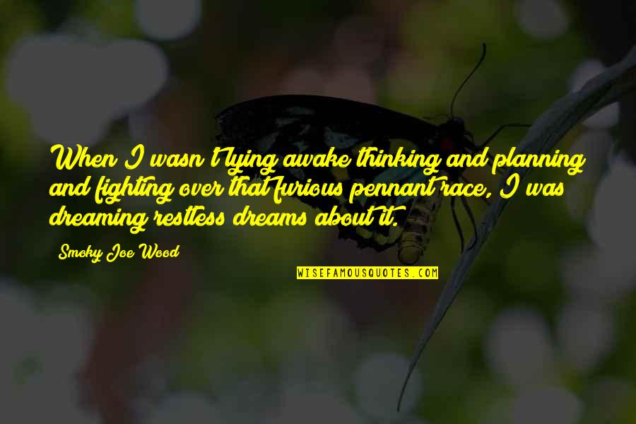 Dreaming Awake Quotes By Smoky Joe Wood: When I wasn't lying awake thinking and planning