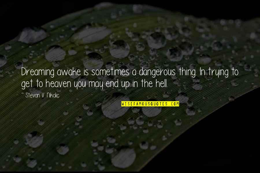 Dreaming Awake Quotes By Stevan V. Nikolic: Dreaming awake is sometimes a dangerous thing. In