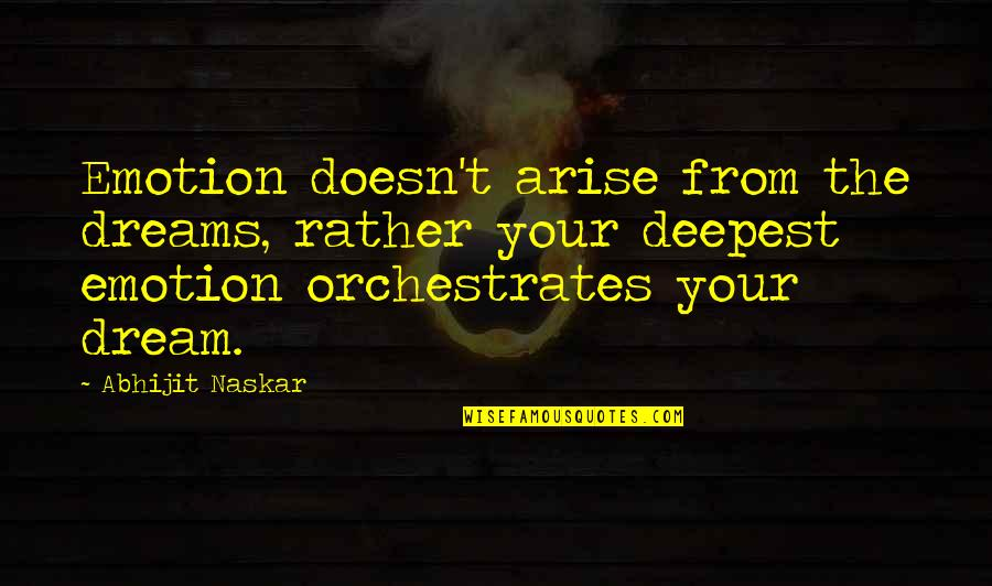 Dreaming Quotes And Quotes By Abhijit Naskar: Emotion doesn't arise from the dreams, rather your