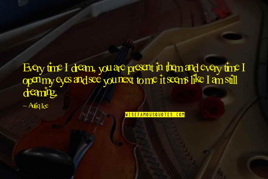 Dreaming Quotes And Quotes By Auliq Ice: Every time I dream, you are present in
