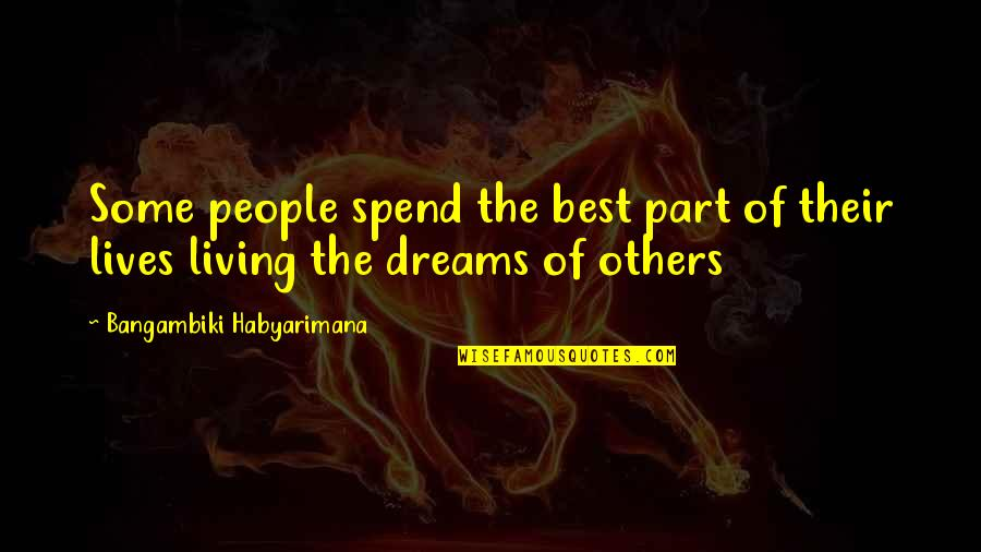 Dreaming Quotes And Quotes By Bangambiki Habyarimana: Some people spend the best part of their