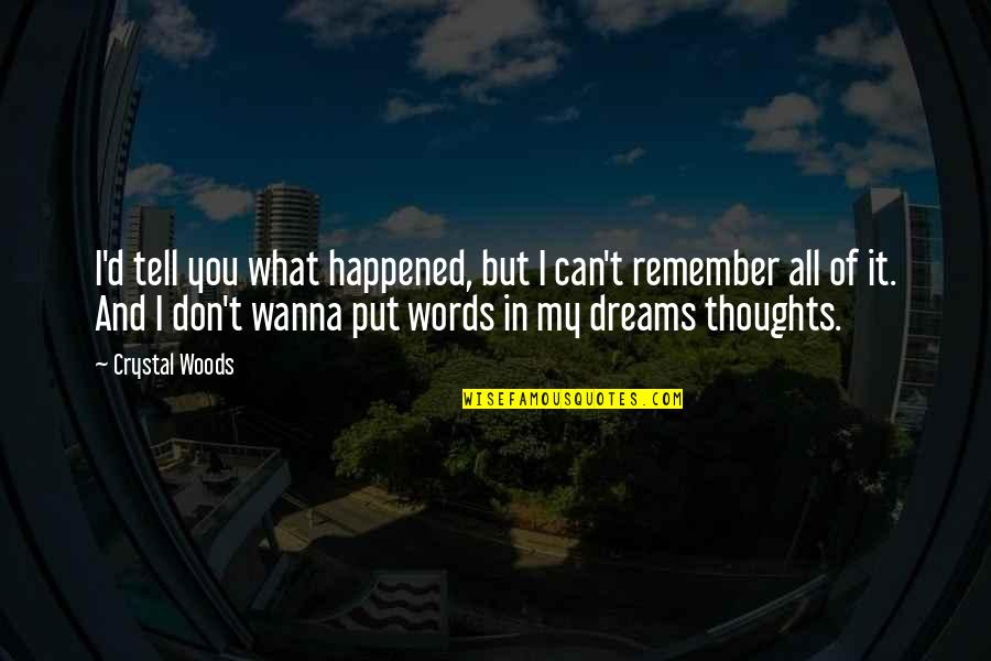 Dreaming Quotes And Quotes By Crystal Woods: I'd tell you what happened, but I can't