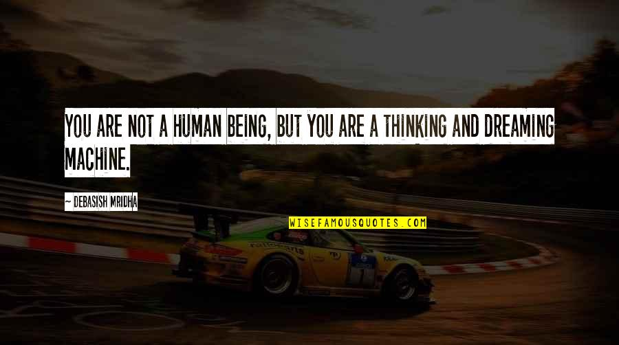 Dreaming Quotes And Quotes By Debasish Mridha: You are not a human being, but you