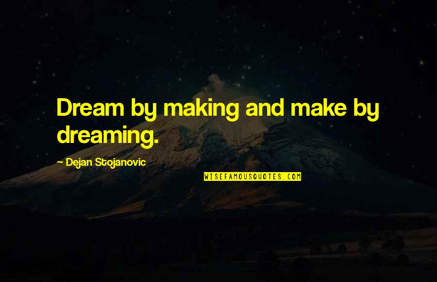Dreaming Quotes And Quotes By Dejan Stojanovic: Dream by making and make by dreaming.