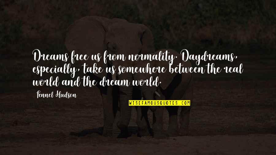 Dreaming Quotes And Quotes By Fennel Hudson: Dreams free us from normality. Daydreams, especially, take
