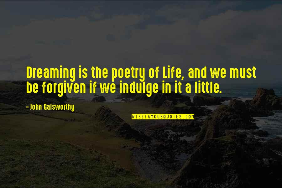 Dreaming Quotes And Quotes By John Galsworthy: Dreaming is the poetry of Life, and we