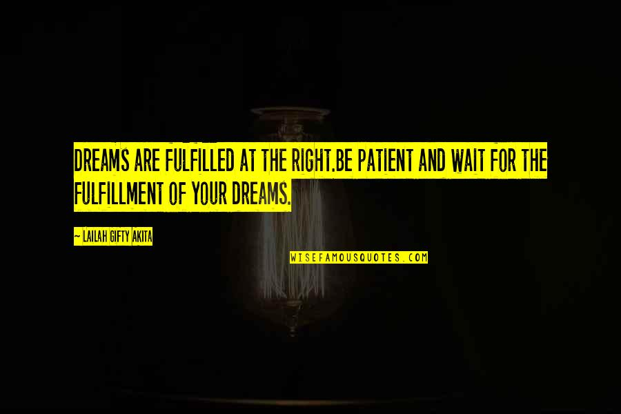 Dreaming Quotes And Quotes By Lailah Gifty Akita: Dreams are fulfilled at the right.Be patient and