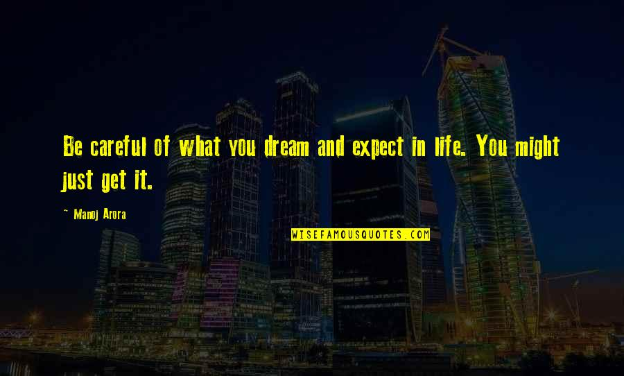 Dreaming Quotes And Quotes By Manoj Arora: Be careful of what you dream and expect