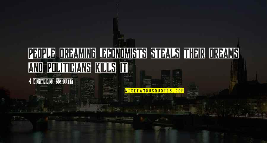 Dreaming Quotes And Quotes By Mohammed Sekouty: People dreaming ,economists steals their dreams and politicians