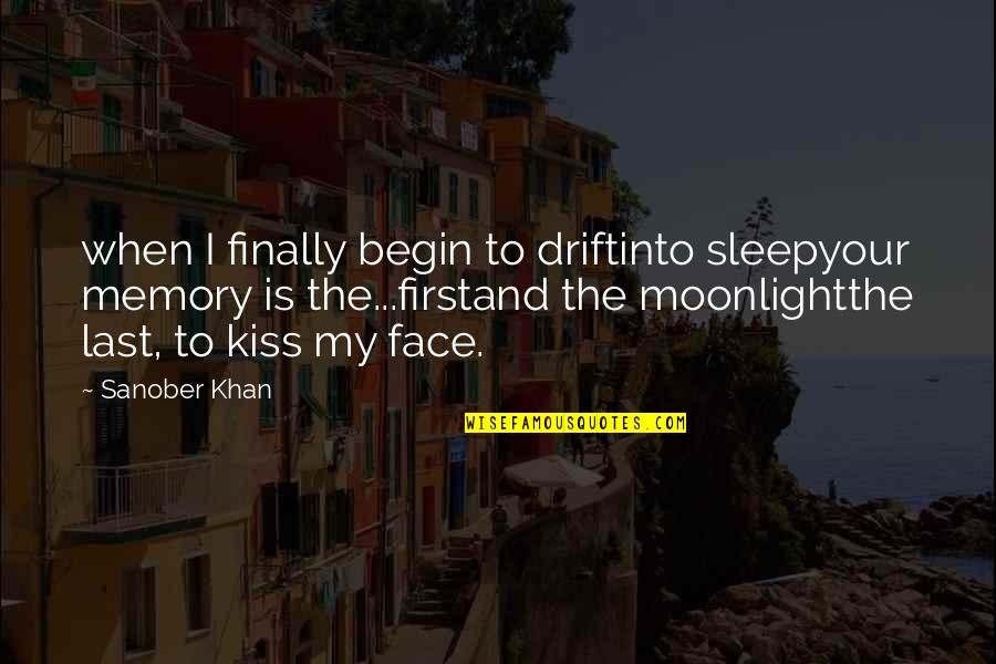 Dreaming Quotes And Quotes By Sanober Khan: when I finally begin to driftinto sleepyour memory