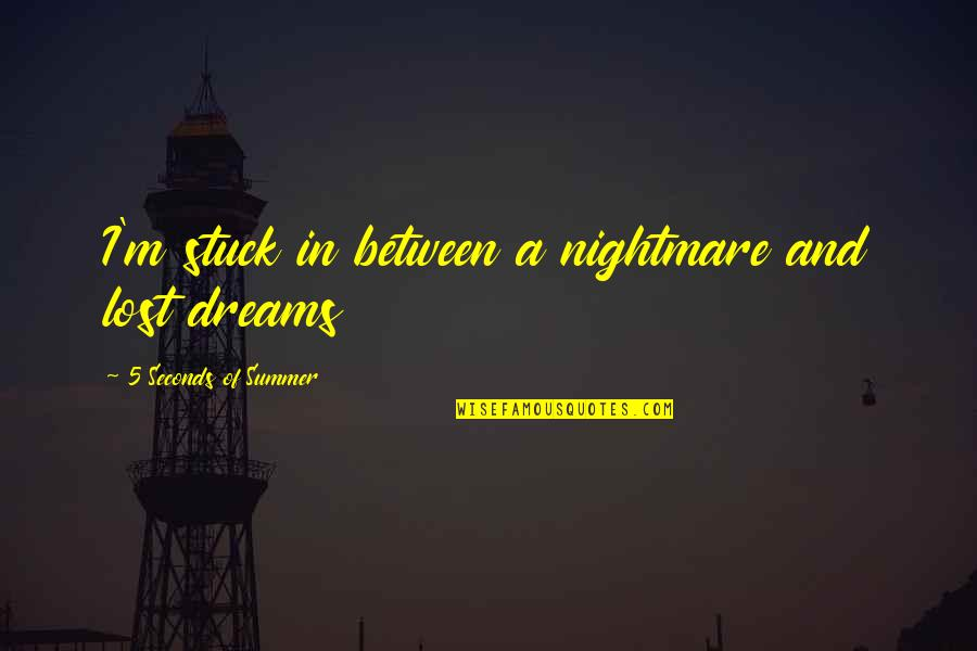 Dreams And Quotes By 5 Seconds Of Summer: I'm stuck in between a nightmare and lost