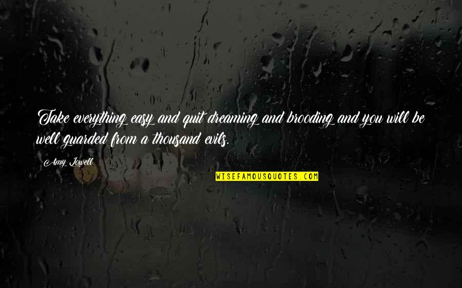 Dreams And Quotes By Amy Lowell: Take everything easy and quit dreaming and brooding