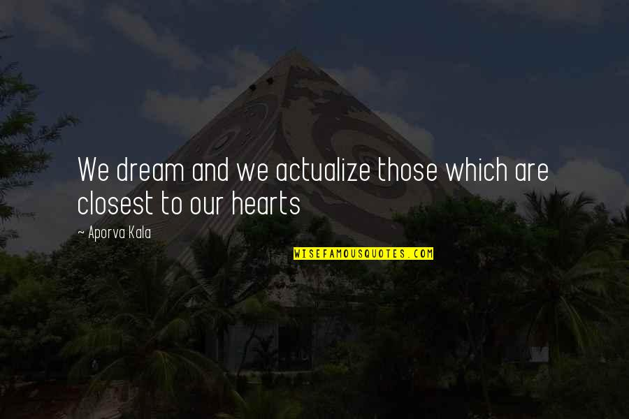 Dreams And Quotes By Aporva Kala: We dream and we actualize those which are