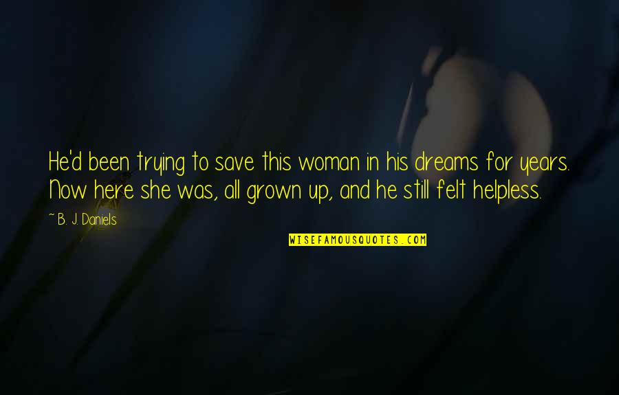 Dreams And Quotes By B. J. Daniels: He'd been trying to save this woman in