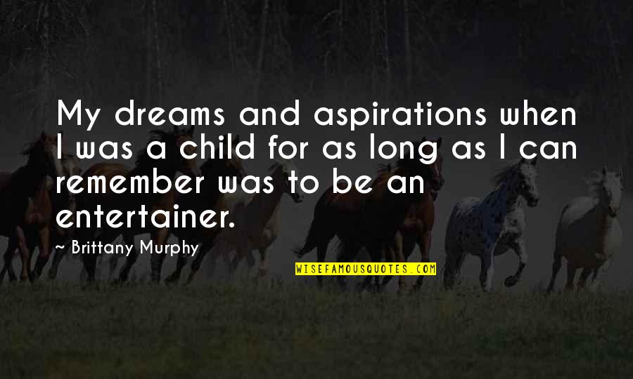 Dreams And Quotes By Brittany Murphy: My dreams and aspirations when I was a