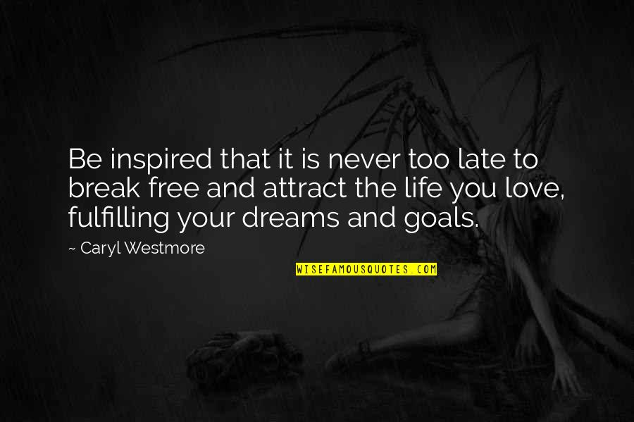 Dreams And Quotes By Caryl Westmore: Be inspired that it is never too late