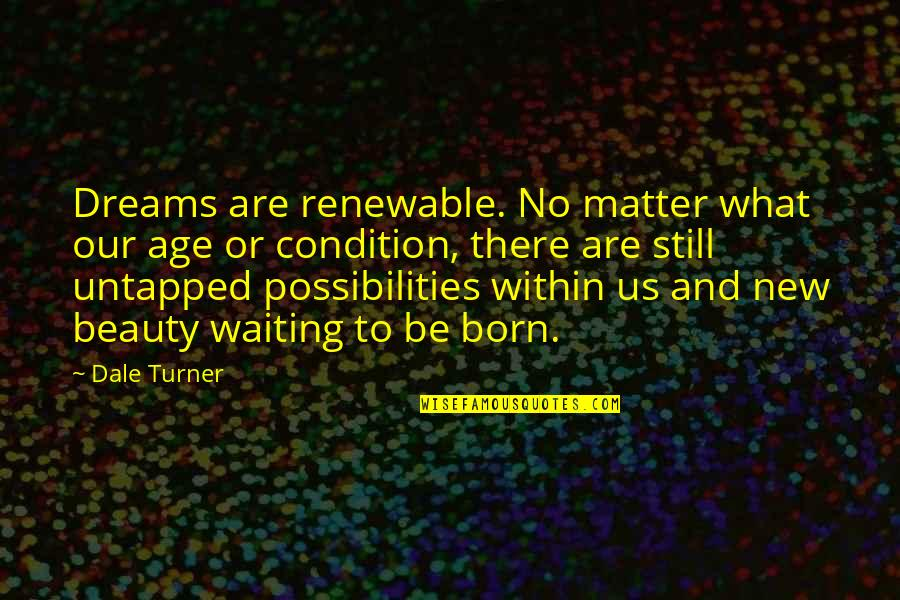 Dreams And Quotes By Dale Turner: Dreams are renewable. No matter what our age
