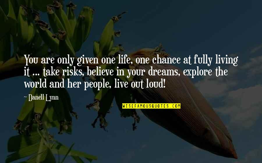 Dreams And Quotes By Danell Lynn: You are only given one life, one chance