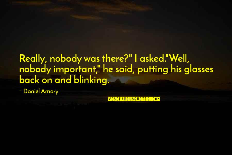 """Dreams And Quotes By Daniel Amory: Really, nobody was there?"""" I asked.""""Well, nobody important,"""""""