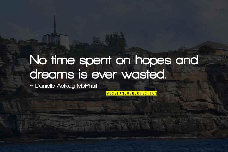 Dreams And Quotes By Danielle Ackley-McPhail: No time spent on hopes and dreams is