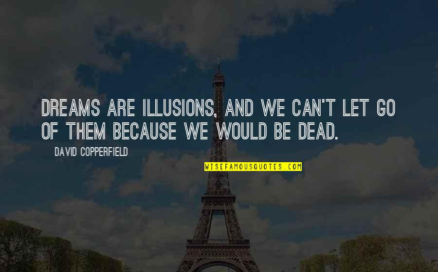 Dreams And Quotes By David Copperfield: Dreams are illusions, and we can't let go