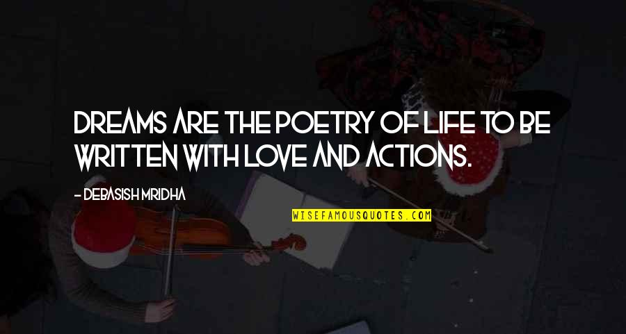 Dreams And Quotes By Debasish Mridha: Dreams are the poetry of life to be