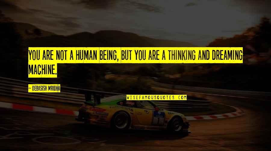 Dreams And Quotes By Debasish Mridha: You are not a human being, but you