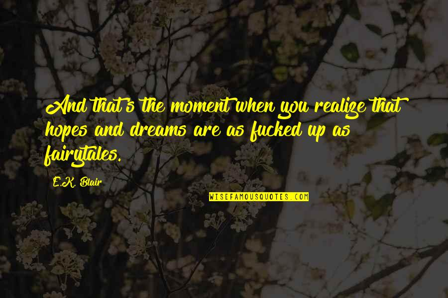 Dreams And Quotes By E.K. Blair: And that's the moment when you realize that