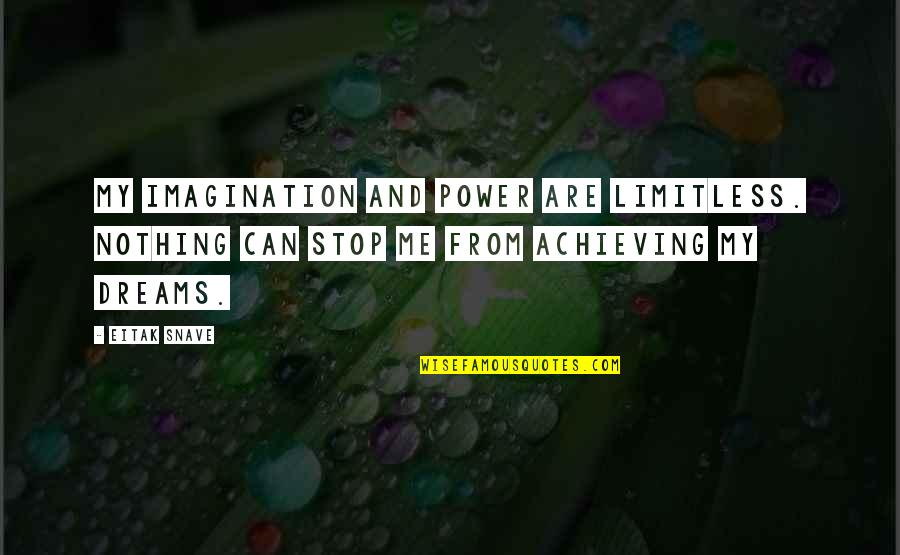 Dreams And Quotes By Eitak Snave: My imagination and power are limitless. Nothing can