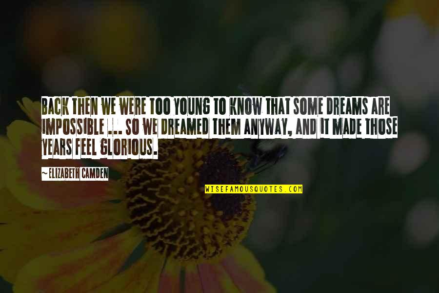 Dreams And Quotes By Elizabeth Camden: Back then we were too young to know