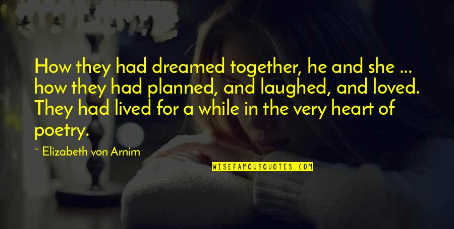 Dreams And Quotes By Elizabeth Von Arnim: How they had dreamed together, he and she