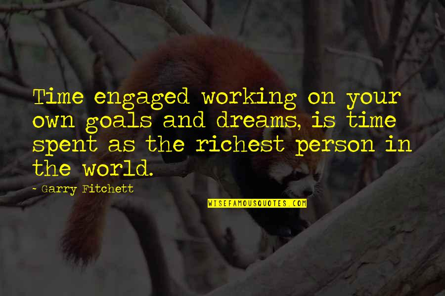 Dreams And Quotes By Garry Fitchett: Time engaged working on your own goals and
