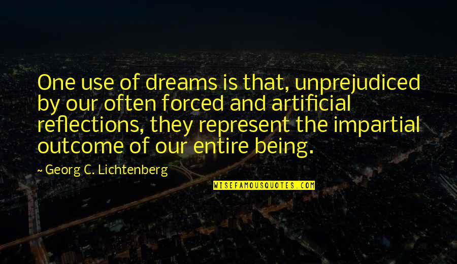 Dreams And Quotes By Georg C. Lichtenberg: One use of dreams is that, unprejudiced by