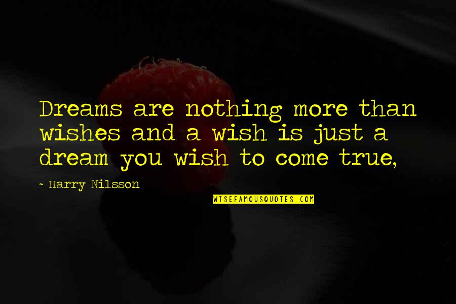 Dreams And Quotes By Harry Nilsson: Dreams are nothing more than wishes and a