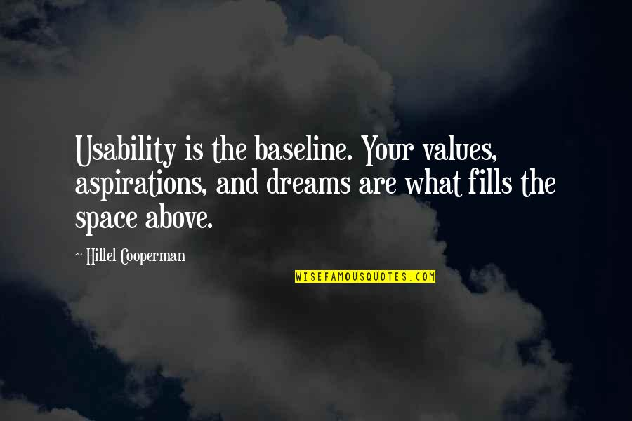 Dreams And Quotes By Hillel Cooperman: Usability is the baseline. Your values, aspirations, and