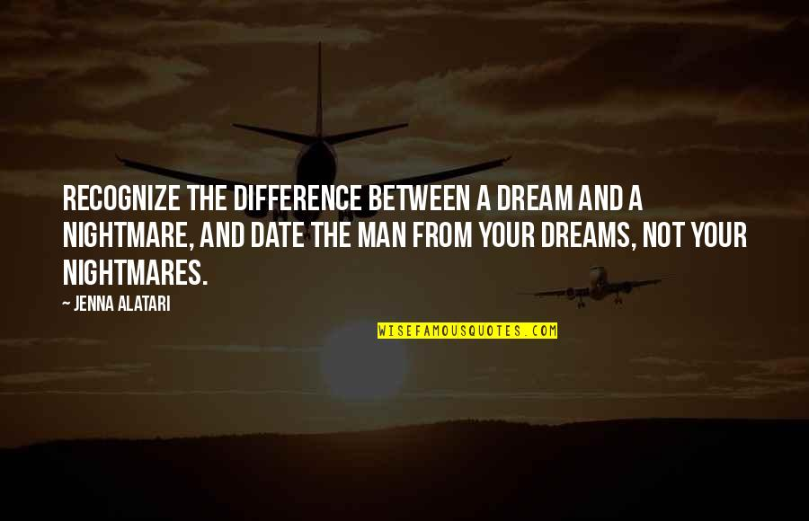Dreams And Quotes By Jenna Alatari: Recognize the difference between a dream and a