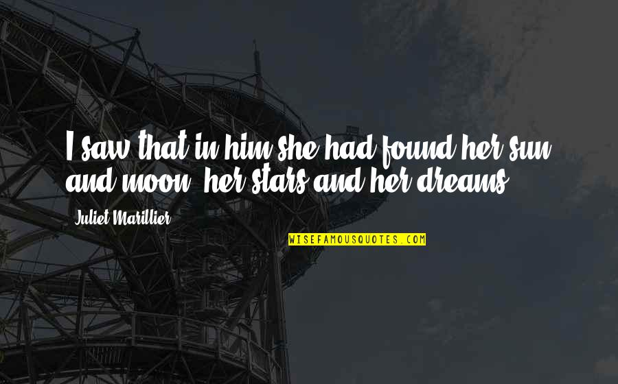 Dreams And Quotes By Juliet Marillier: I saw that in him she had found