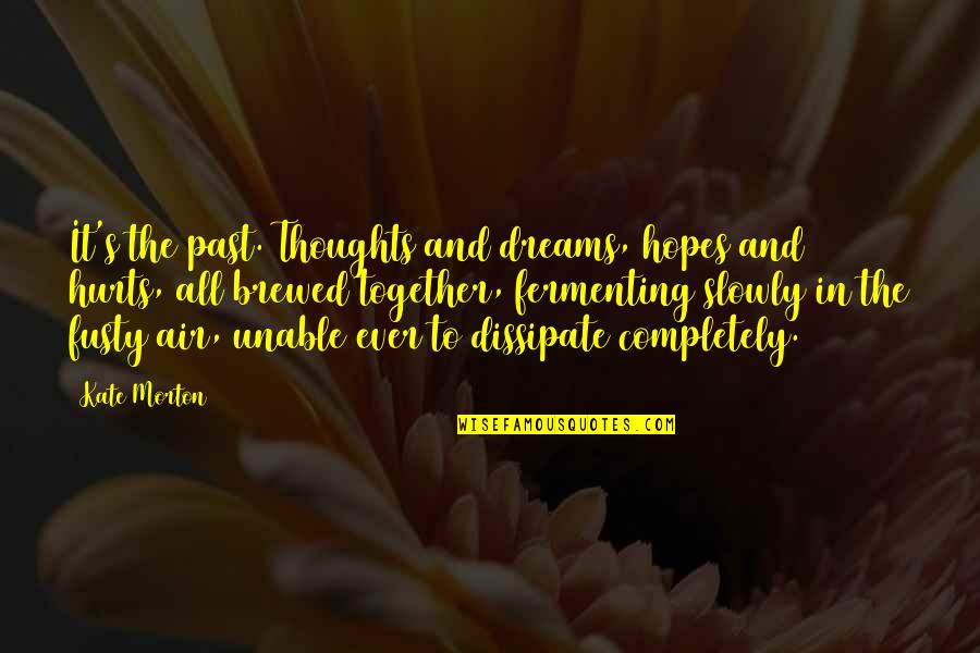 Dreams And Quotes By Kate Morton: It's the past. Thoughts and dreams, hopes and