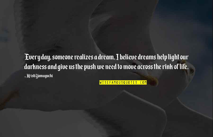 Dreams And Quotes By Kristi Yamaguchi: Every day, someone realizes a dream. I believe