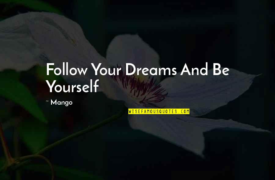 Dreams And Quotes By Mango: Follow Your Dreams And Be Yourself