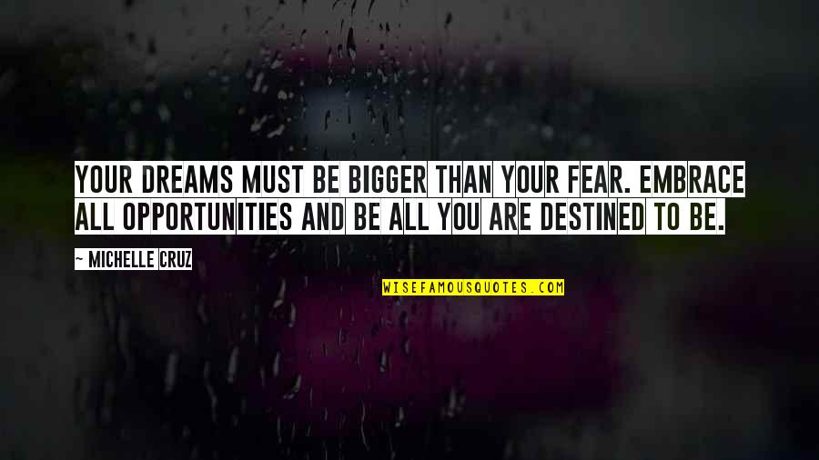 Dreams And Quotes By Michelle Cruz: Your dreams must be bigger than your fear.