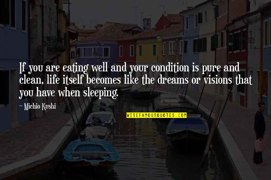 Dreams And Quotes By Michio Kushi: If you are eating well and your condition