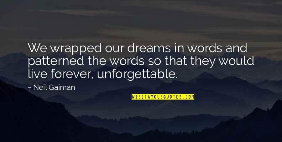 Dreams And Quotes By Neil Gaiman: We wrapped our dreams in words and patterned