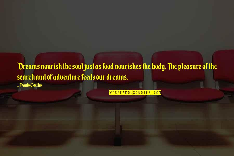 Dreams And Quotes By Paulo Coelho: Dreams nourish the soul just as food nourishes